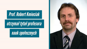 Prof. Robert Kmieciak otrzymał tytuł profesora nauk społecznych