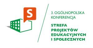 III edycja Ogólnopolskiej Konferencji STREFA PROJEKTÓW EDUKACYJNYCH I SPOŁECZNYCH