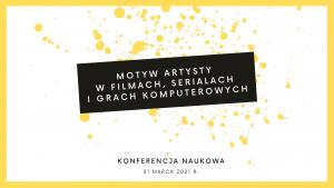 Konferencja: Motyw artysty w filmach, serialach i grach komputerowych