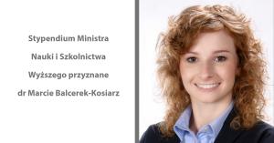 Dr Marta Balcerek-Kosiarz otrzymała stypendium ministerialne